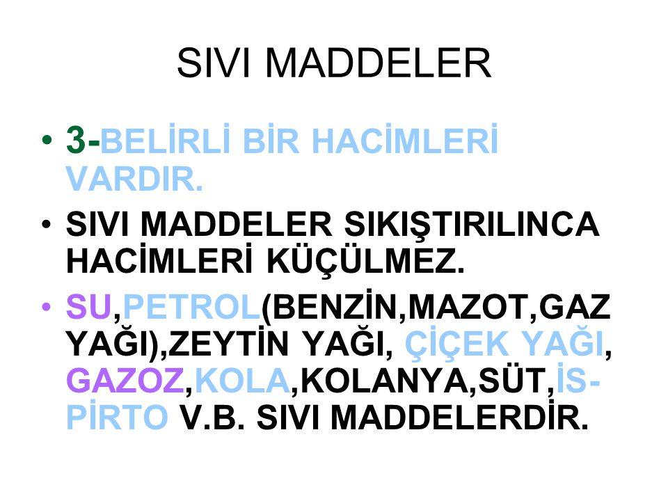 GAZ MADDELER 1- GAZLARIN BELLİ BİR ŞEKLİ VE KÜTLESİ YOKTUR.