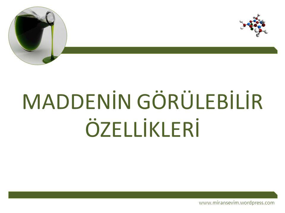MADDENİN GÖRÜLEBİLİR ÖZELLİKLERİ www.miransevim.wordpress.com