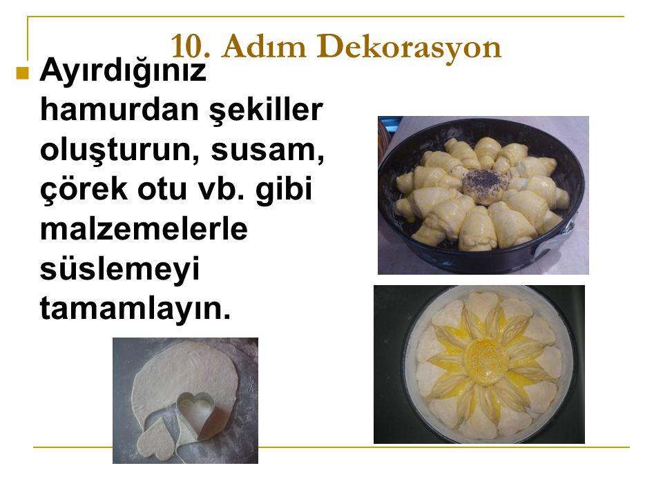 10.Adım Dekorasyon Ayırdığınız hamurdan şekiller oluşturun, susam, çörek otu vb.