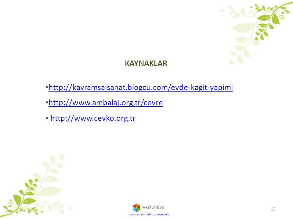 KAYNAKLAR http://kavramsalsanat.blogcu.com/evde-kagit-yapimi http://www.ambalaj.org.tr/cevre http://www.cevko.org.tr 13 www.atikyonetim.com/evsel/
