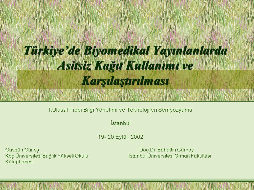 Türkiye'de Biyomedikal Yayınlanlarda Asitsiz Kağıt Kullanımı ve Karşılaştırılması I.Ulusal Tıbbi Bilgi Yönetimi ve Teknolojileri Sempozyumu İstanbul 19- 20 Eylül 2002 Güssün Güneş Doç.Dr.