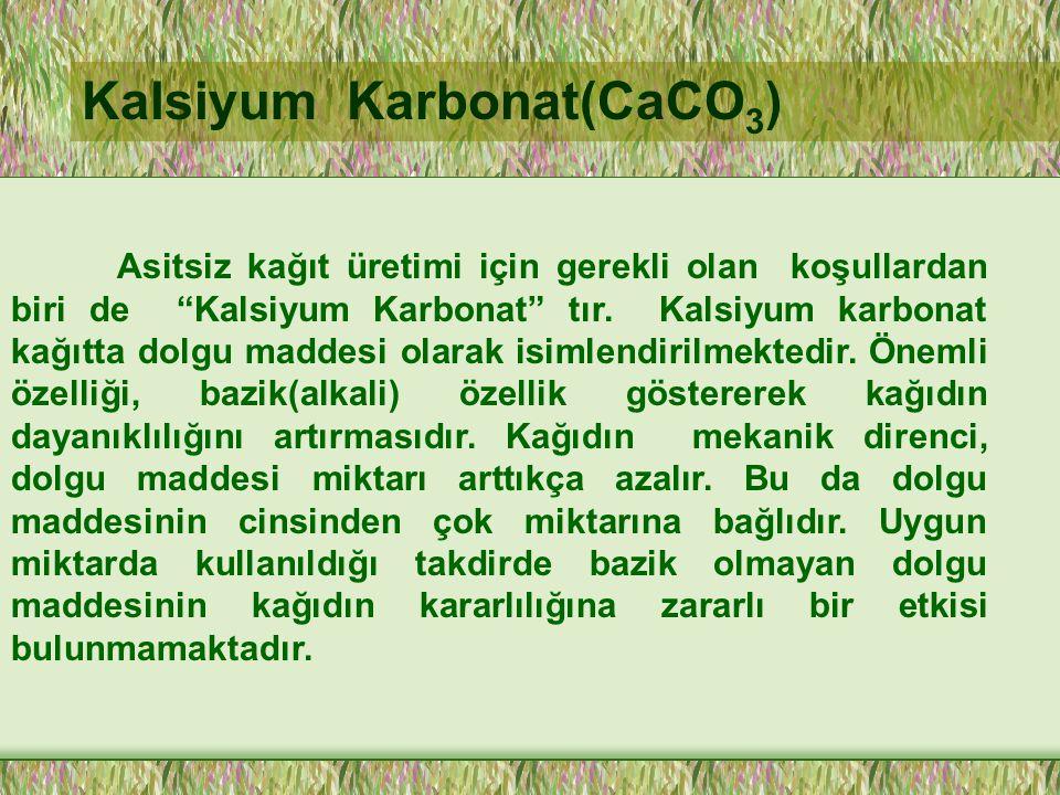 Kalsiyum Karbonat(CaCO 3 ) Asitsiz kağıt üretimi için gerekli olan koşullardan biri de Kalsiyum Karbonat tır.