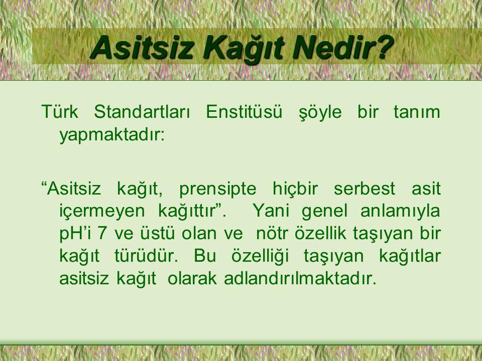"""Asitsiz Kağıt Nedir? Türk Standartları Enstitüsü şöyle bir tanım yapmaktadır: """"Asitsiz kağıt, prensipte hiçbir serbest asit içermeyen kağıttır"""". Yani"""