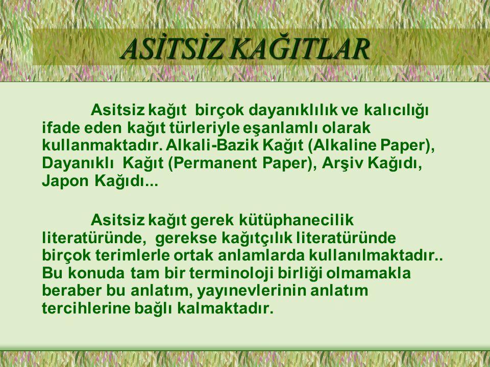 ASİTSİZ KAĞITLAR Asitsiz kağıt birçok dayanıklılık ve kalıcılığı ifade eden kağıt türleriyle eşanlamlı olarak kullanmaktadır. Alkali-Bazik Kağıt (Alka
