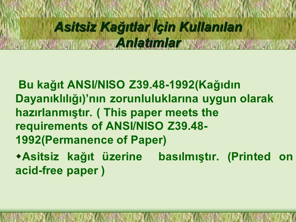 Asitsiz Kağıtlar İçin Kullanılan Anlatımlar Bu kağıt ANSI/NISO Z39.48-1992(Kağıdın Dayanıklılığı)'nın zorunluluklarına uygun olarak hazırlanmıştır.