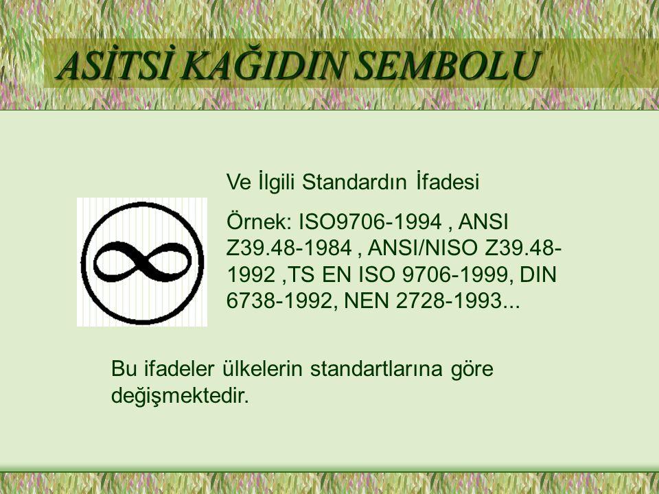 ASİTSİ KAĞIDIN SEMBOLU Ve İlgili Standardın İfadesi Örnek: ISO9706-1994, ANSI Z39.48-1984, ANSI/NISO Z39.48- 1992,TS EN ISO 9706-1999, DIN 6738-1992, NEN 2728-1993...
