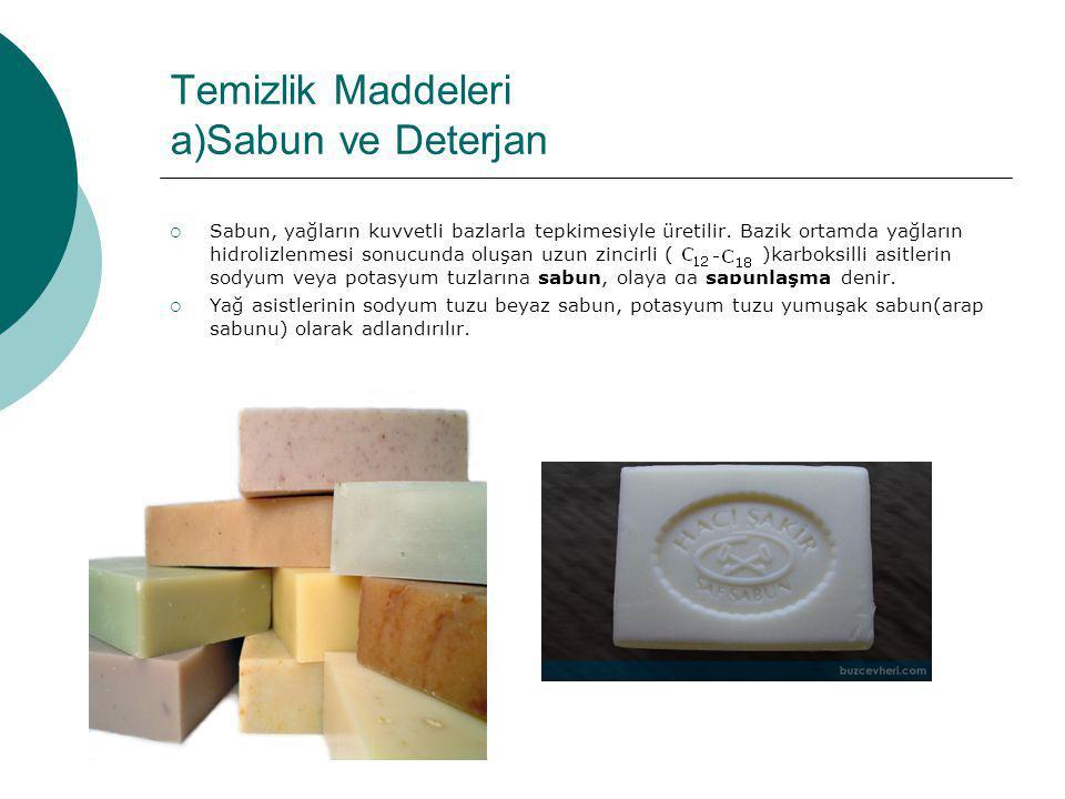 Temizlik Maddeleri a)Sabun ve Deterjan  Sabun, yağların kuvvetli bazlarla tepkimesiyle üretilir. Bazik ortamda yağların hidrolizlenmesi sonucunda olu