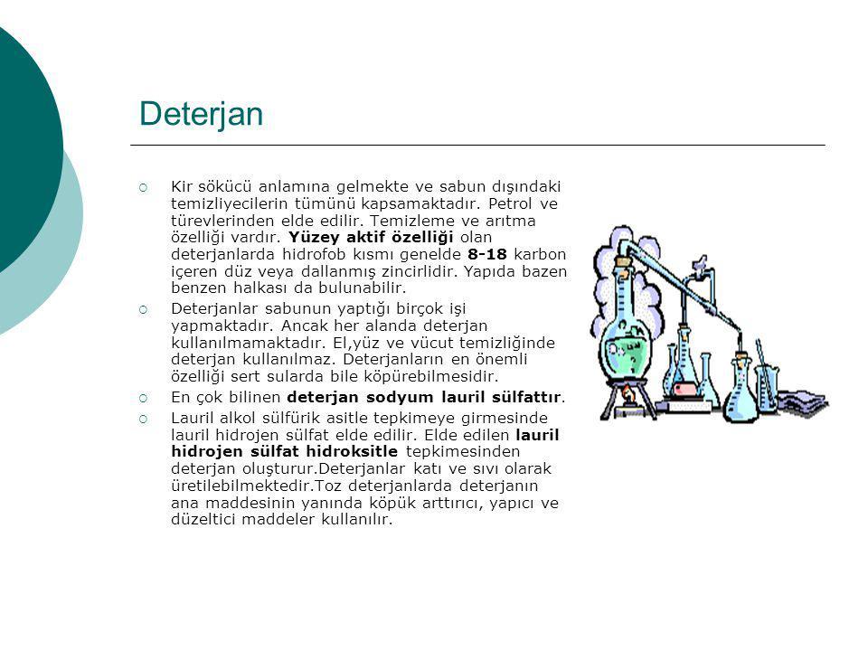 Deterjan  Kir sökücü anlamına gelmekte ve sabun dışındaki temizliyecilerin tümünü kapsamaktadır. Petrol ve türevlerinden elde edilir. Temizleme ve ar