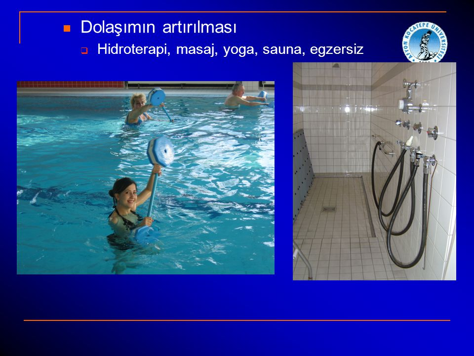 Dolaşımın artırılması  Hidroterapi, masaj, yoga, sauna, egzersiz
