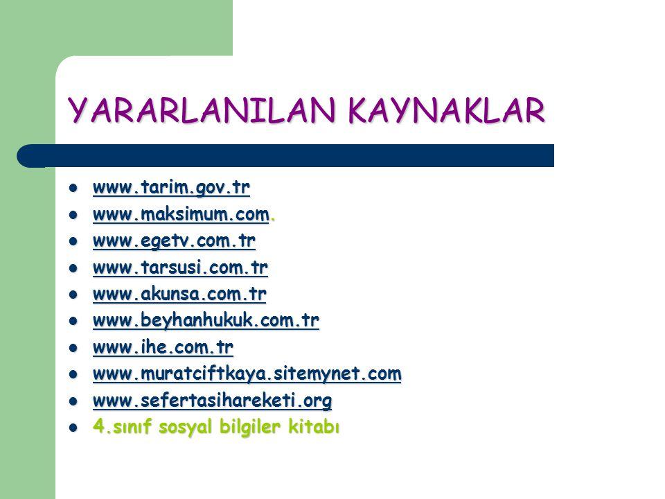 YARARLANILAN KAYNAKLAR www.tarim.gov.tr www.tarim.gov.tr www.tarim.gov.tr www.maksimum.com.