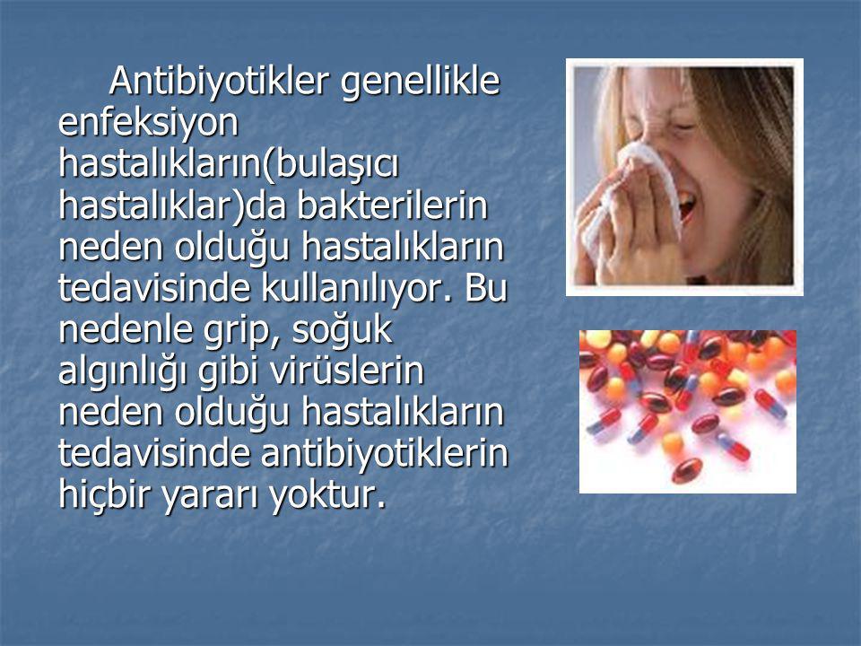 Antibiyotikler genellikle enfeksiyon hastalıkların(bulaşıcı hastalıklar)da bakterilerin neden olduğu hastalıkların tedavisinde kullanılıyor. Bu nedenl
