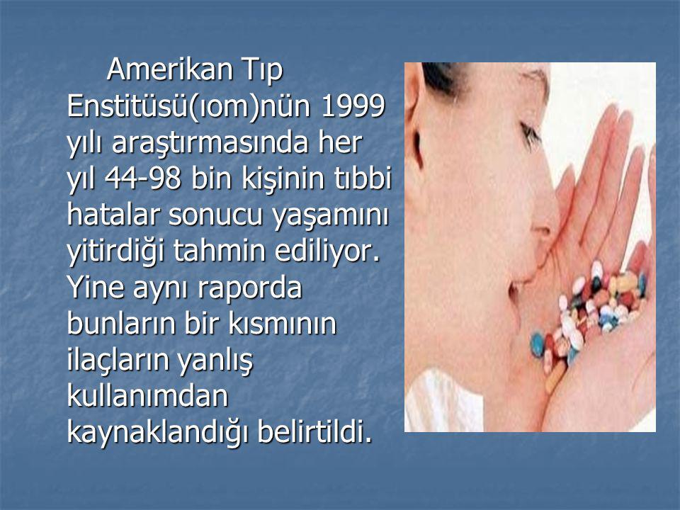 Amerikan Tıp Enstitüsü(ıom)nün 1999 yılı araştırmasında her yıl 44-98 bin kişinin tıbbi hatalar sonucu yaşamını yitirdiği tahmin ediliyor. Yine aynı r