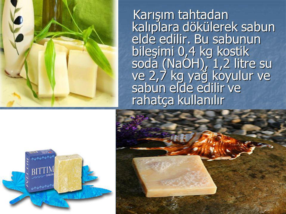 Karışım tahtadan kalıplara dökülerek sabun elde edilir. Bu sabunun bileşimi 0,4 kg kostik soda (NaOH), 1,2 litre su ve 2,7 kg yağ koyulur ve sabun eld