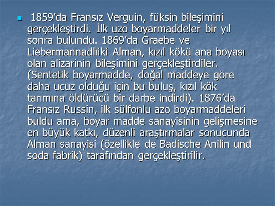 1859'da Fransız Verguin, füksin bileşimini gerçekleştirdi. İlk uzo boyarmaddeler bir yıl sonra bulundu. 1869'da Graebe ve Liebermannadlıiki Alman, kız