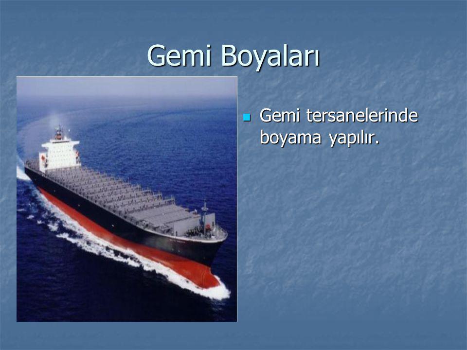 Gemi Boyaları Gemi tersanelerinde boyama yapılır. Gemi tersanelerinde boyama yapılır.