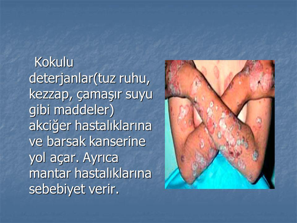 Kokulu deterjanlar(tuz ruhu, kezzap, çamaşır suyu gibi maddeler) akciğer hastalıklarına ve barsak kanserine yol açar. Ayrıca mantar hastalıklarına seb