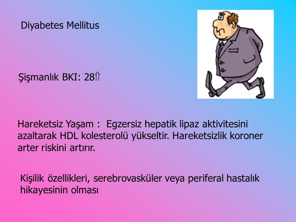 Diyabetes Mellitus Hareketsiz Yaşam : Egzersiz hepatik lipaz aktivitesini azaltarak HDL kolesterolü yükseltir.