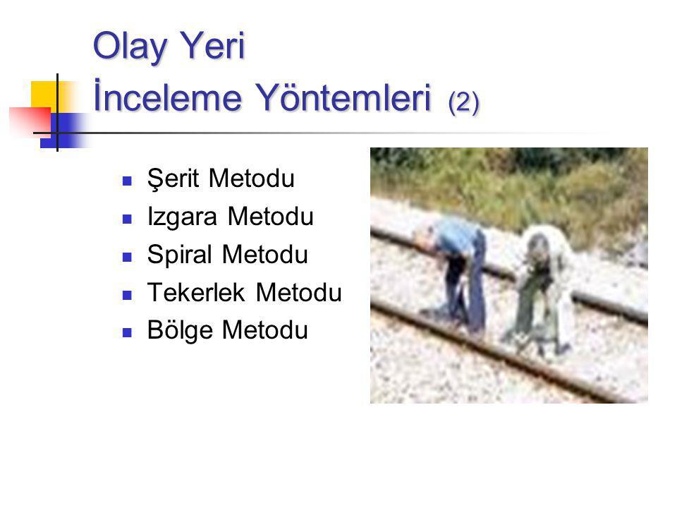 Olay Yeri İnceleme Yöntemleri (2) Şerit Metodu Izgara Metodu Spiral Metodu Tekerlek Metodu Bölge Metodu