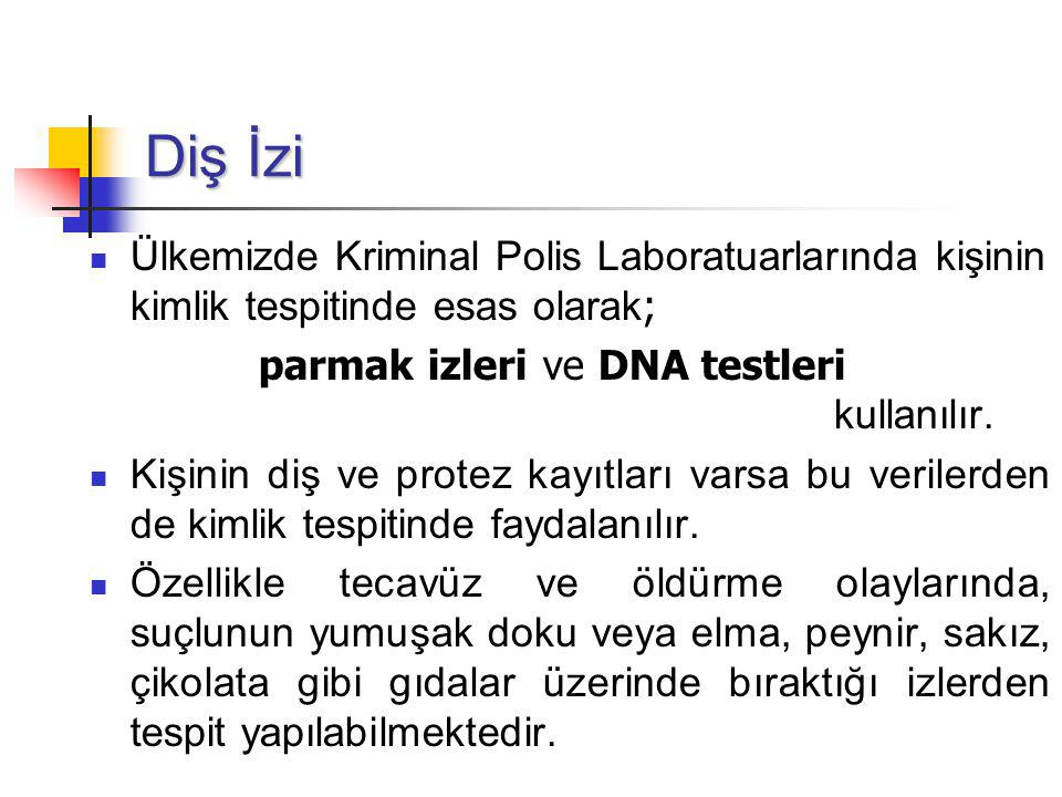 Diş İzi Ülkemizde Kriminal Polis Laboratuarlarında kişinin kimlik tespitinde esas olarak ; parmak izleri ve DNA testleri kullanılır.