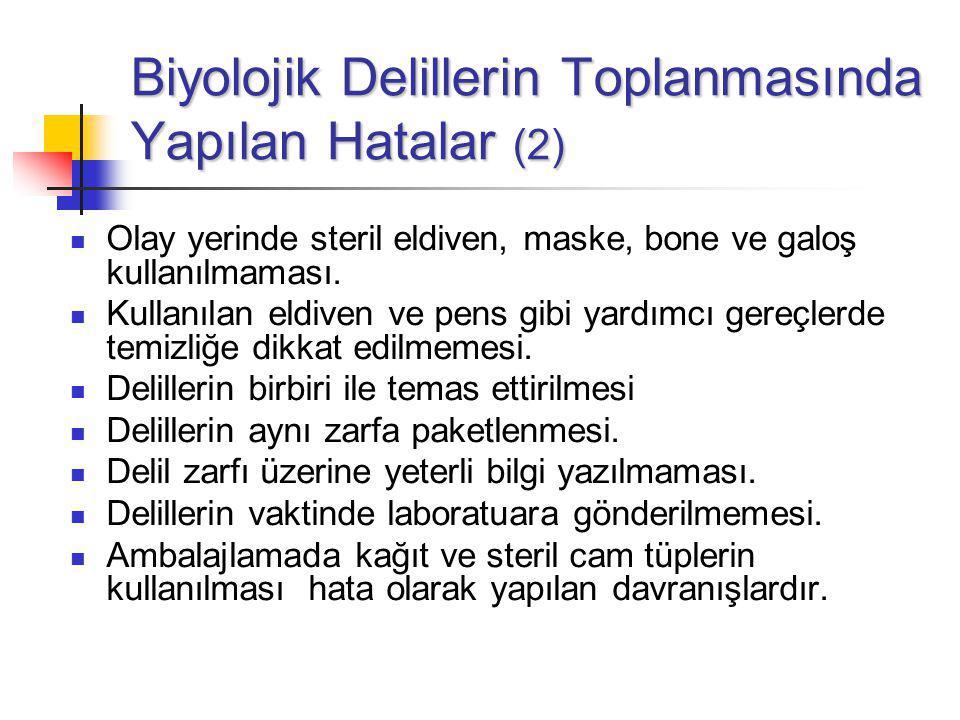 Biyolojik Delillerin Toplanmasında Yapılan Hatalar (2) Olay yerinde steril eldiven, maske, bone ve galoş kullanılmaması.