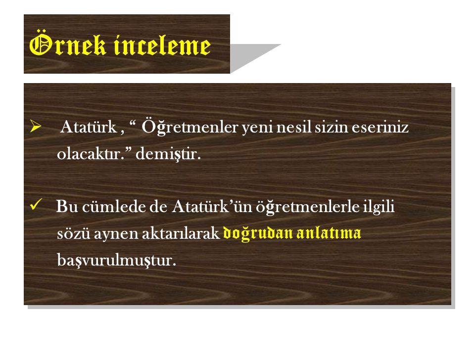 Örnek inceleme  Atatürk, Ö ğ retmenler yeni nesil sizin eseriniz olacaktır. demi ş tir.