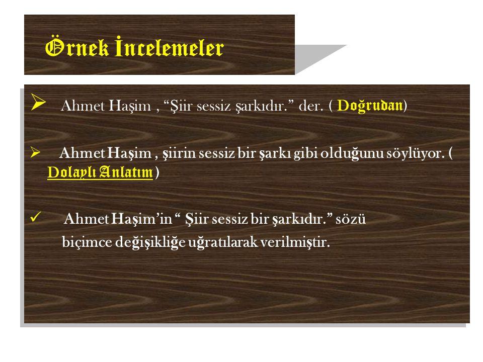 Örnek İ ncelemeler  Ahmet Ha ş im, Ş iir sessiz ş arkıdır. der.