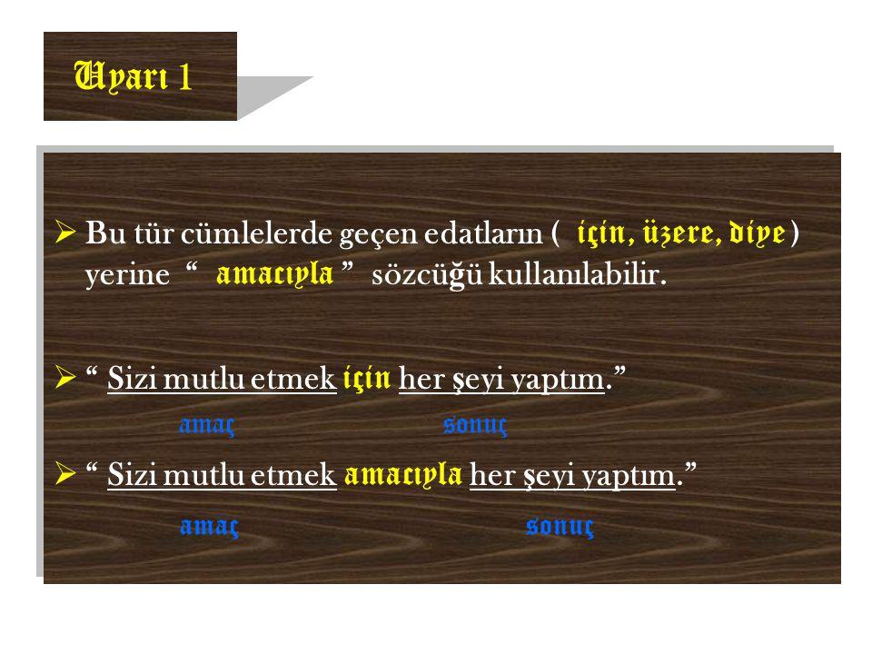 Uyarı 1  Bu tür cümlelerde geçen edatların ( için, üzere, diye ) yerine amacıyla sözcü ğ ü kullanılabilir.