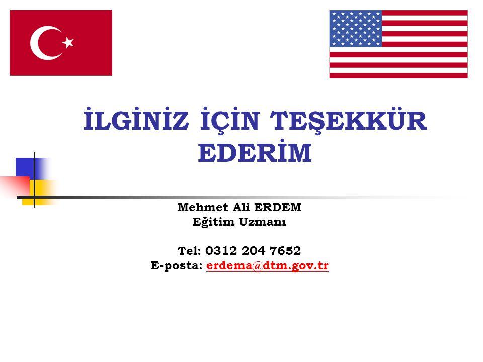 İLGİNİZ İÇİN TEŞEKKÜR EDERİM Mehmet Ali ERDEM Eğitim Uzmanı Tel: 0312 204 7652 E-posta: erdema@dtm.gov.trerdema@dtm.gov.tr