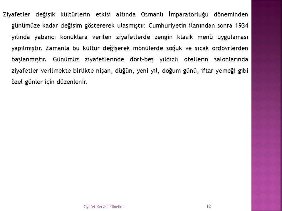 Ziyafetler değişik kültürlerin etkisi altında Osmanlı İmparatorluğu döneminden günümüze kadar değişim göstererek ulaşmıştır. Cumhuriyetin ilanından so