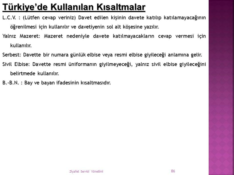 Ziyafet Servisi Yönetimi 86 Türkiye'de Kullanılan Kısaltmalar L.C.V. : (Lütfen cevap veriniz) Davet edilen kişinin davete katılıp katılamayacağının öğ