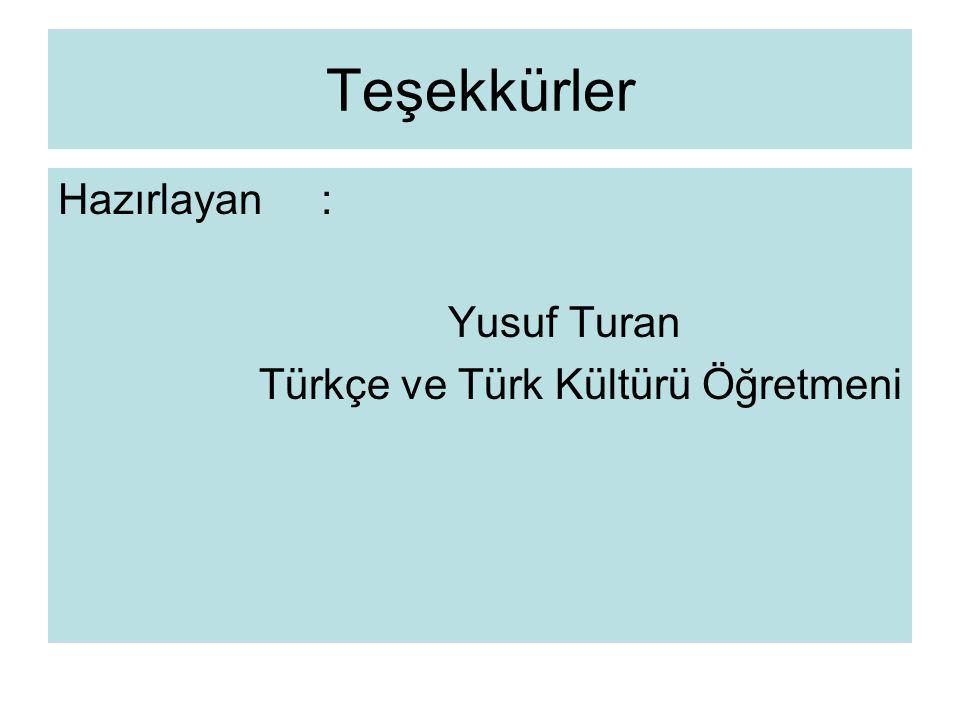 Teşekkürler Hazırlayan : Yusuf Turan Türkçe ve Türk Kültürü Öğretmeni