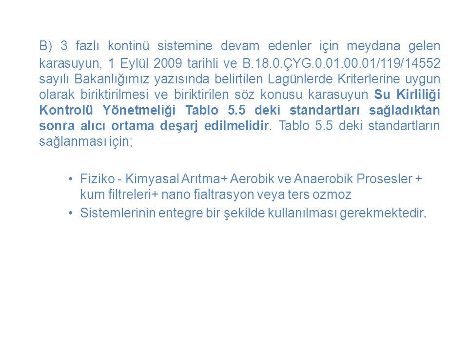 B) 3 fazlı kontinü sistemine devam edenler için meydana gelen karasuyun, 1 Eylül 2009 tarihli ve B.18.0.ÇYG.0.01.00.01/119/14552 sayılı Bakanlığımız y