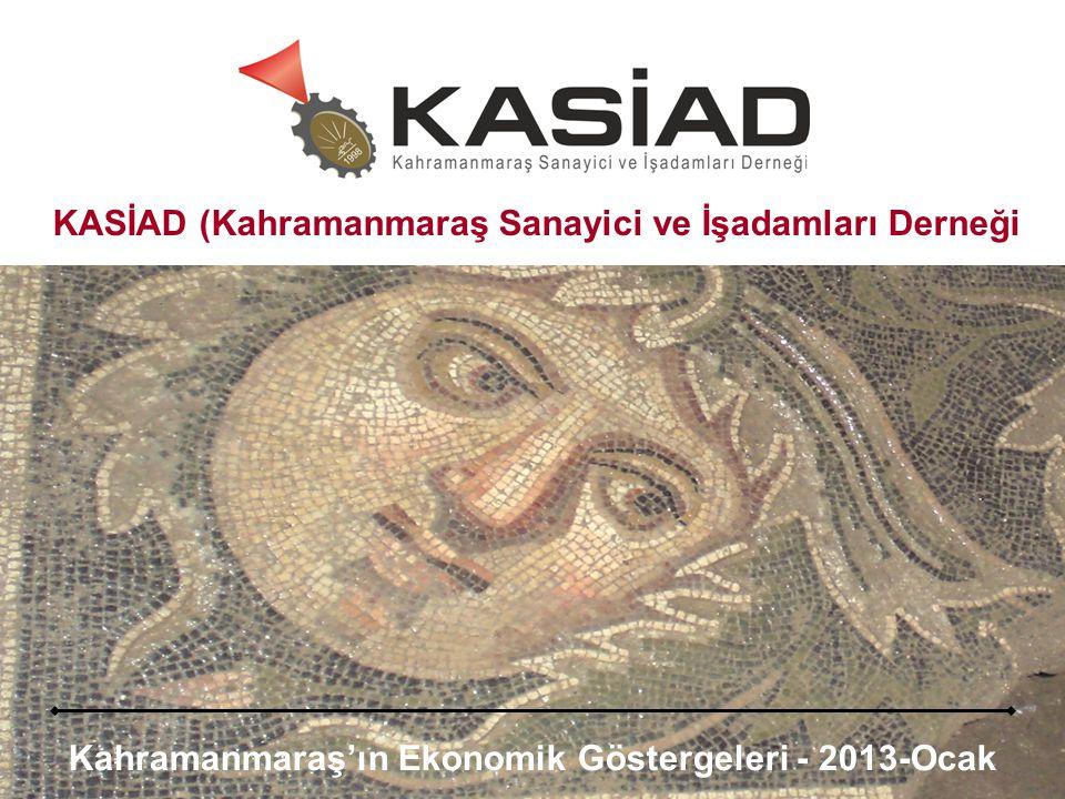 Kahramanmaraş'ın Ekonomik Göstergeleri - 2013-Ocak KASİAD (Kahramanmaraş Sanayici ve İşadamları Derneği