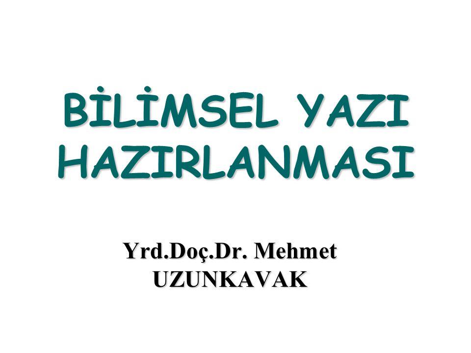 BİLİMSEL YAZI HAZIRLANMASI Yrd.Doç.Dr. Mehmet UZUNKAVAK