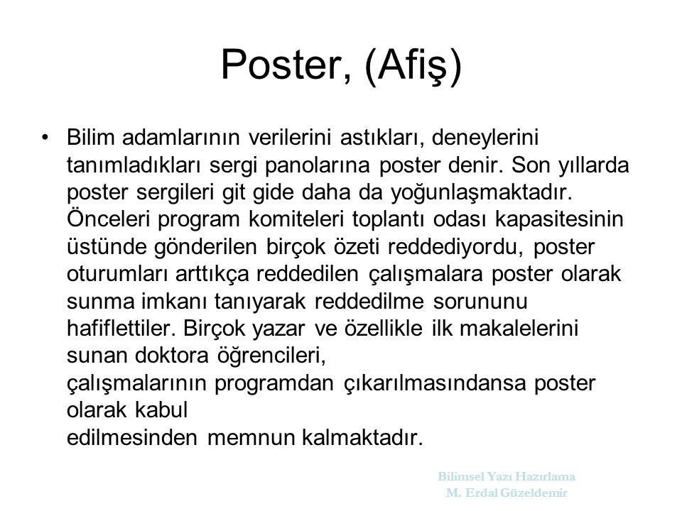 Poster, (Afiş) Bilim adamlarının verilerini astıkları, deneylerini tanımladıkları sergi panolarına poster denir.