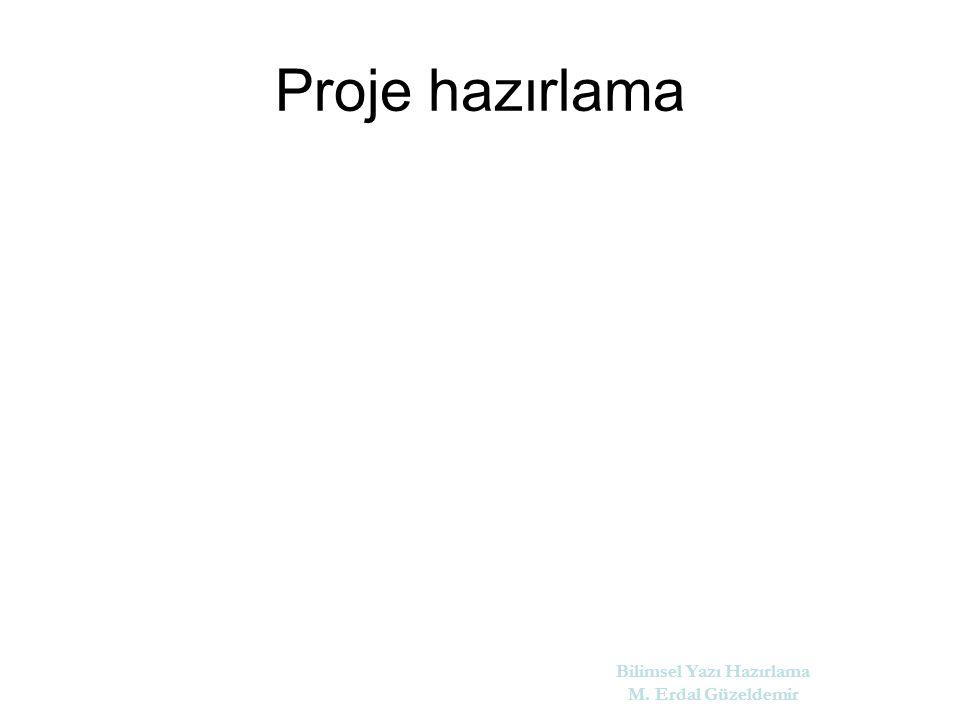 Proje hazırlama Bilimsel Yazı Hazırlama M. Erdal Güzeldemir