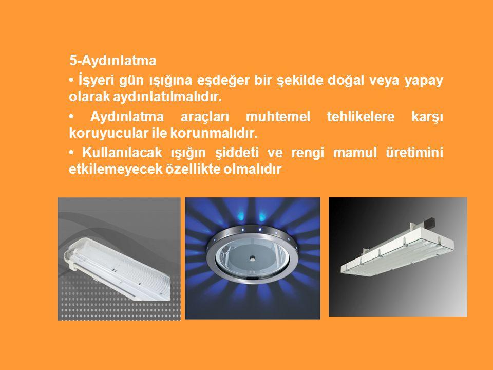 5-Aydınlatma İşyeri gün ışığına eşdeğer bir şekilde doğal veya yapay olarak aydınlatılmalıdır.