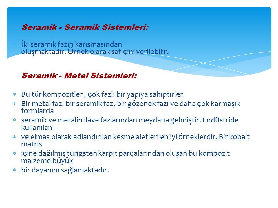Seramik - Seramik Sistemleri:  İki seramik fazın karışmasından oluşmaktadır. Ö rnek olarak saf ç ini verilebilir. Seramik - Metal Sistemleri:  Bu t