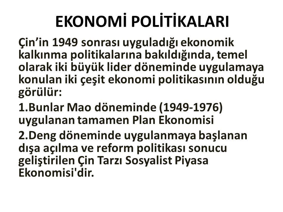 EKONOMİ POLİTİKALARI Çin'in 1949 sonrası uyguladığı ekonomik kalkınma politikalarına bakıldığında, temel olarak iki büyük lider döneminde uygulamaya k