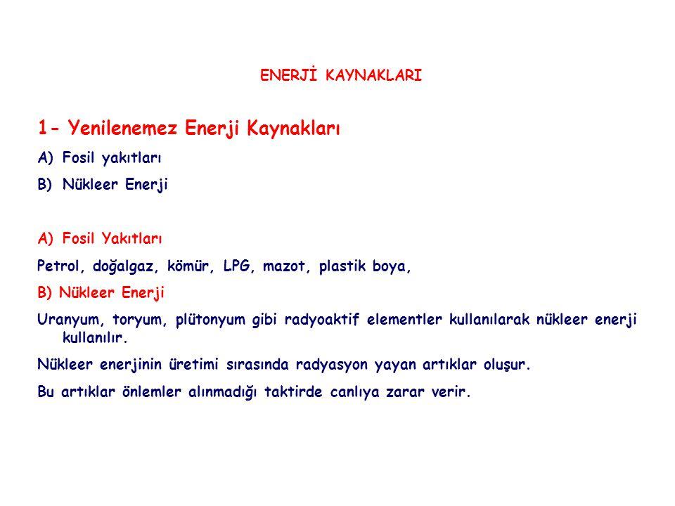 ENERJİ KAYNAKLARI 1- Yenilenemez Enerji Kaynakları A)Fosil yakıtları B)Nükleer Enerji A)Fosil Yakıtları Petrol, doğalgaz, kömür, LPG, mazot, plastik b