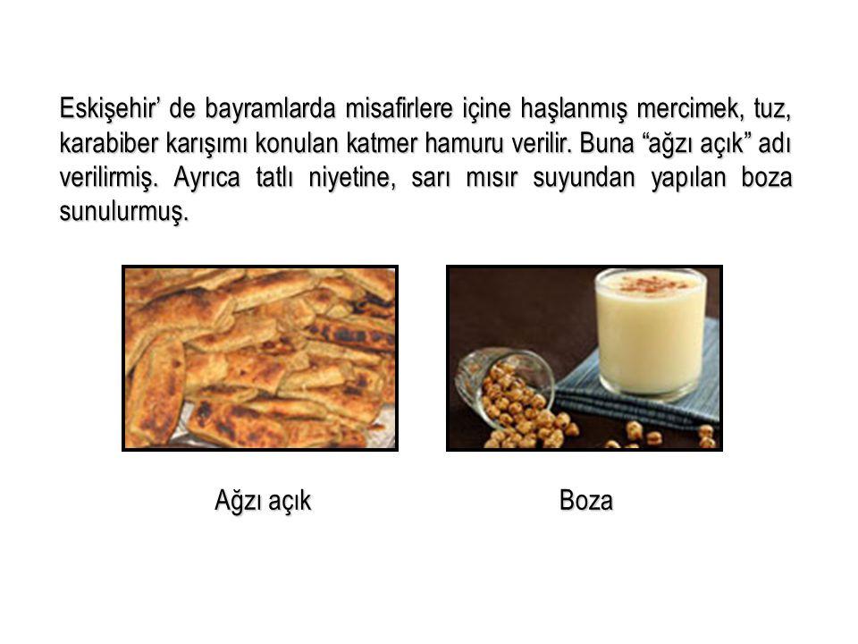 """Eskişehir' de bayramlarda misafirlere içine haşlanmış mercimek, tuz, karabiber karışımı konulan katmer hamuru verilir. Buna """"ağzı açık"""" adı verilirmiş"""