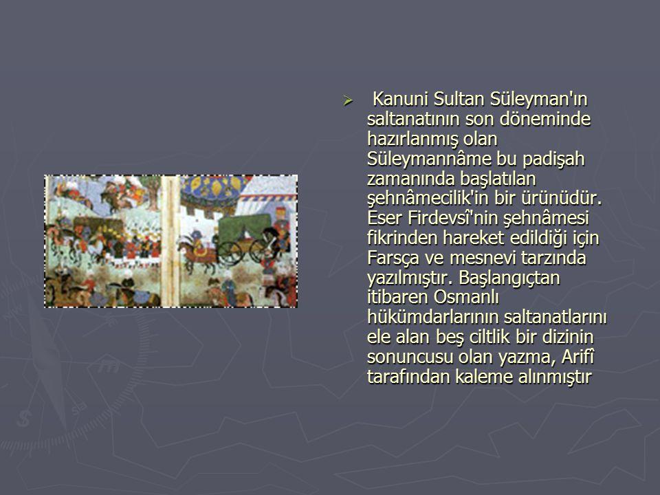  K Kanuni Sultan Süleyman ın saltanatının son döneminde hazırlanmış olan Süleymannâme bu padişah zamanında başlatılan şehnâmecilik in bir ürünüdür.
