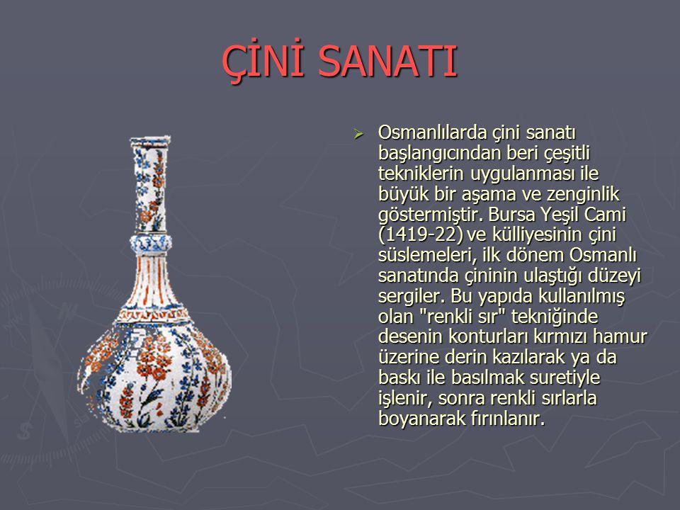 ÇİNİ SANATI OOsmanlılarda çini sanatı başlangıcından beri çeşitli tekniklerin uygulanması ile büyük bir aşama ve zenginlik göstermiştir.