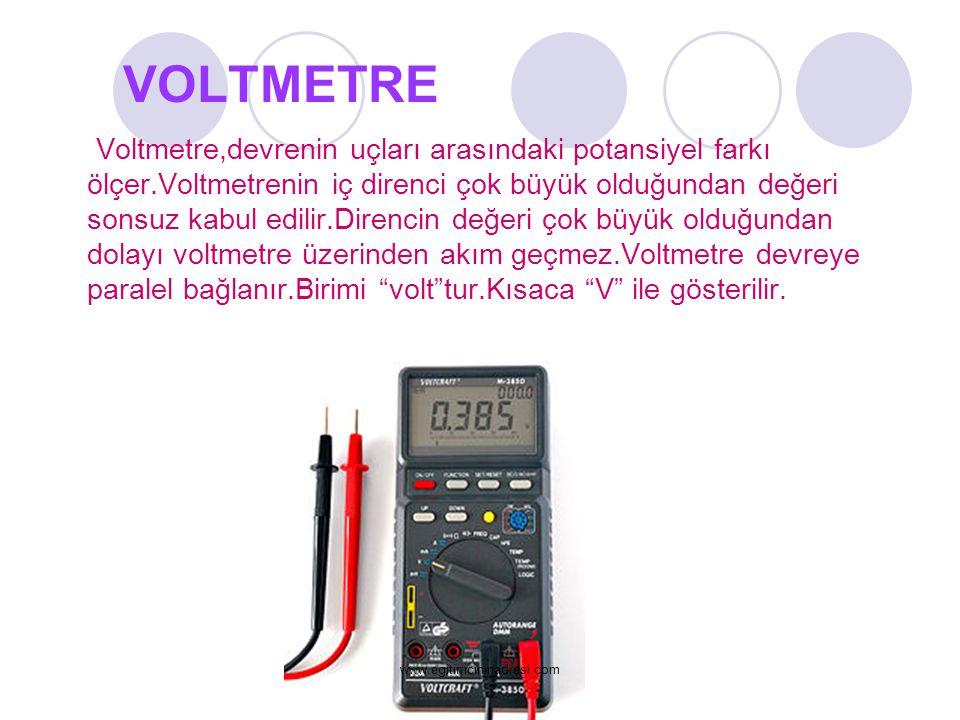 VOLTMETRE Voltmetre,devrenin uçları arasındaki potansiyel farkı ölçer.Voltmetrenin iç direnci çok büyük olduğundan değeri sonsuz kabul edilir.Direncin