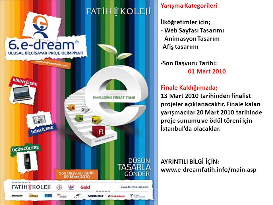 Yarışma Kategorileri İlköğretimler için; - Web Sayfası Tasarımı - Animasyon Tasarım -Afiş tasarımı -Son Başvuru Tarihi: 01 Mart 2010 Finale Kaldığımız