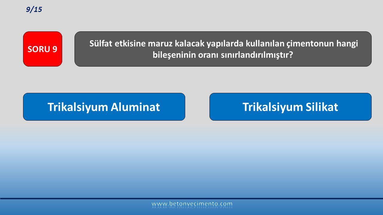 Trikalsiyum AluminatTrikalsiyum Silikat Sülfat etkisine maruz kalacak yapılarda kullanılan çimentonun hangi bileşeninin oranı sınırlandırılmıştır? SOR