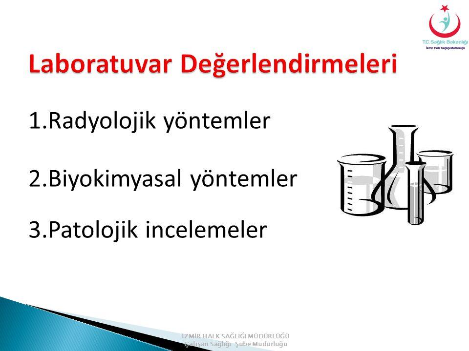 1.Radyolojik yöntemler 2.Biyokimyasal yöntemler 3.Patolojik incelemeler İZMİR HALK SAĞLIĞI MÜDÜRLÜĞÜ Çalışan Sağlığı Şube Müdürlüğü