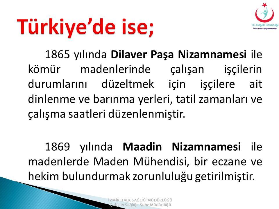 1865 yılında Dilaver Paşa Nizamnamesi ile kömür madenlerinde çalışan işçilerin durumlarını düzeltmek için işçilere ait dinlenme ve barınma yerleri, tatil zamanları ve çalışma saatleri düzenlenmiştir.