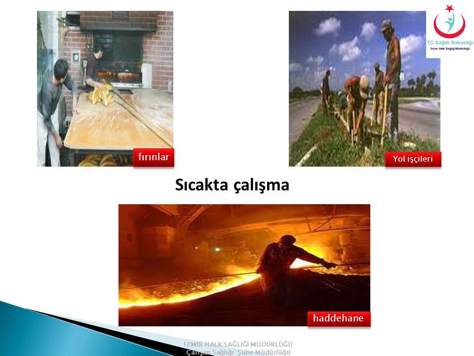 Sıcakta çalışma haddehane Yol işçileri fırınlar İZMİR HALK SAĞLIĞI MÜDÜRLÜĞÜ Çalışan Sağlığı Şube Müdürlüğü