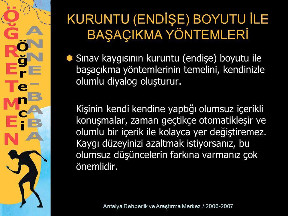 Antalya Rehberlik ve Araştırma Merkezi / 2006-2007 KURUNTU (ENDİŞE) BOYUTU İLE BAŞAÇIKMA YÖNTEMLERİ  Sınav kaygısının kuruntu (endişe) boyutu ile baş